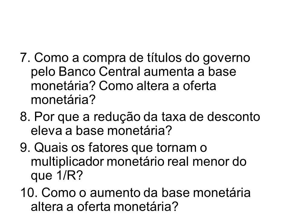 7. Como a compra de títulos do governo pelo Banco Central aumenta a base monetária Como altera a oferta monetária
