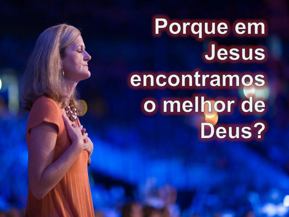 Porque em Jesus encontramos