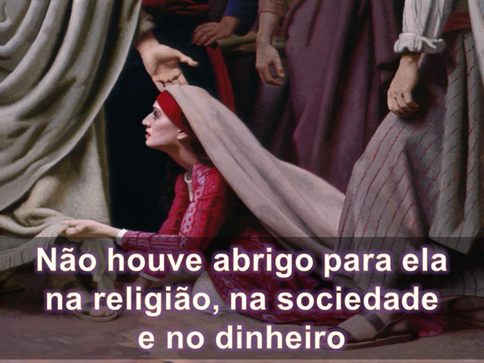 Não houve abrigo para ela na religião, na sociedade