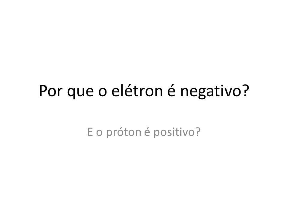 Por que o elétron é negativo