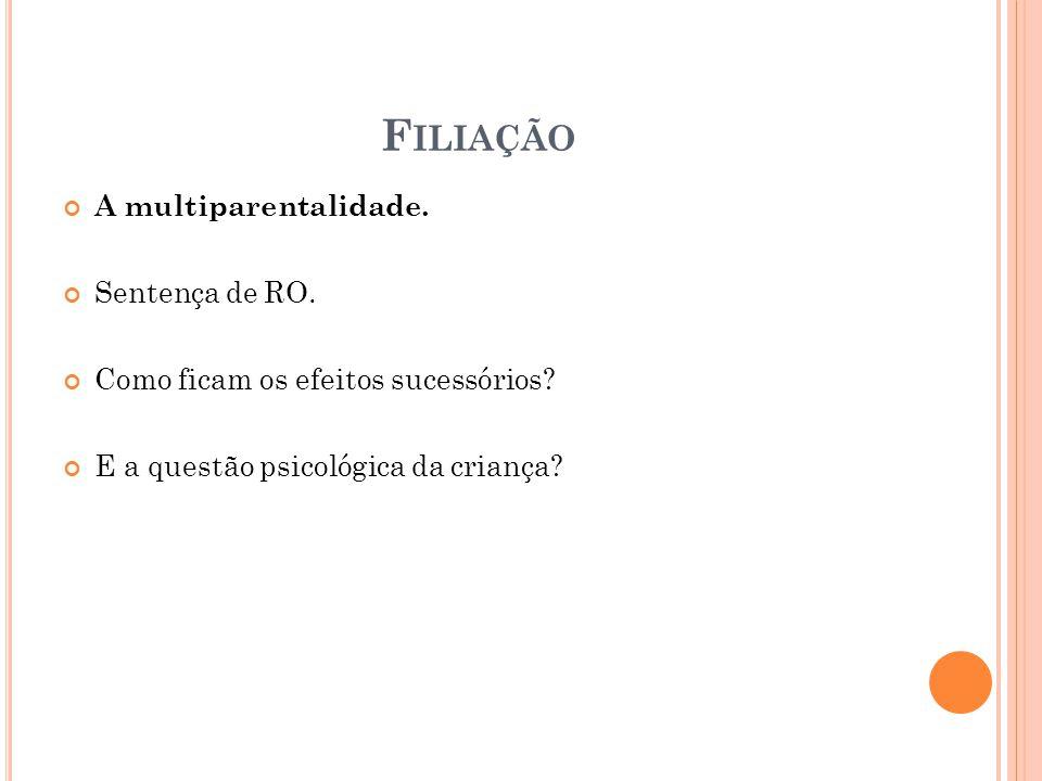 Filiação A multiparentalidade. Sentença de RO.