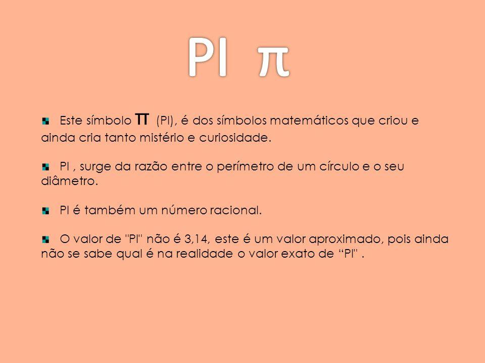 PI π Este símbolo π (PI), é dos símbolos matemáticos que criou e ainda cria tanto mistério e curiosidade.