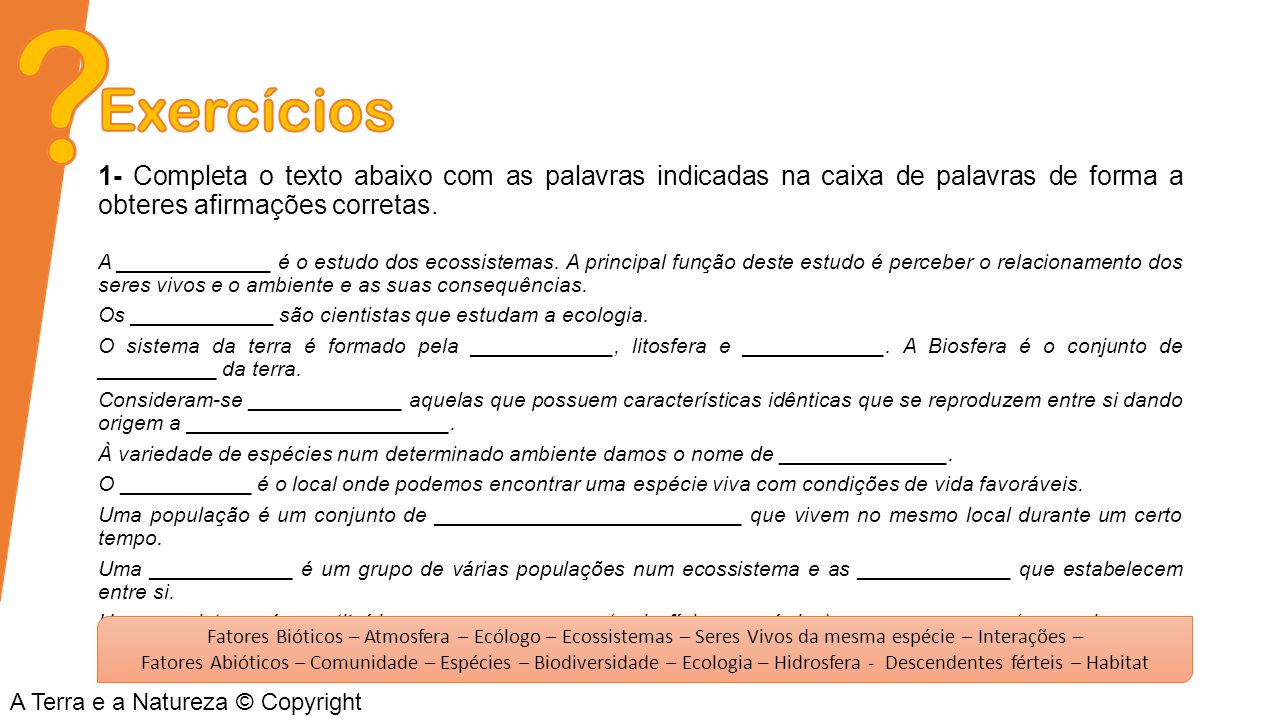 Exercícios 1- Completa o texto abaixo com as palavras indicadas na caixa de palavras de forma a obteres afirmações corretas.