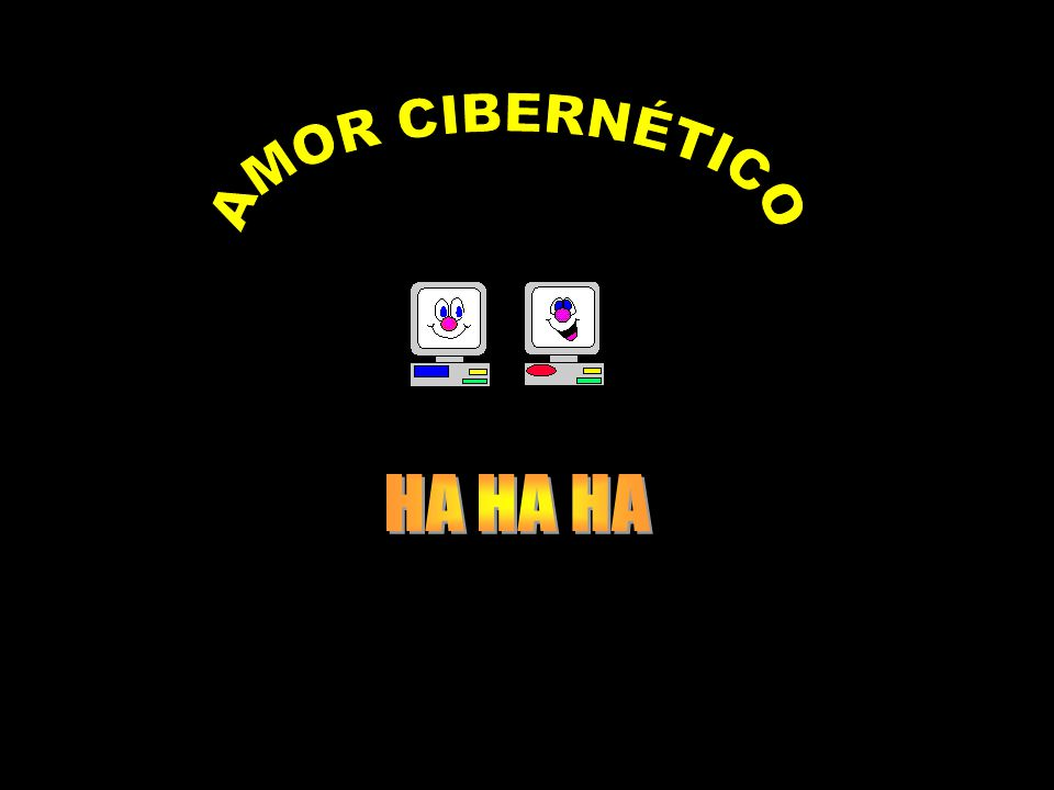 AMOR CIBERNÉTICO HA HA HA