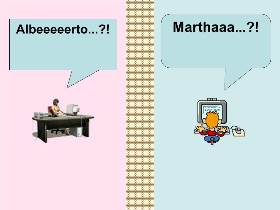 Albeeeeerto... ! Marthaaa... !