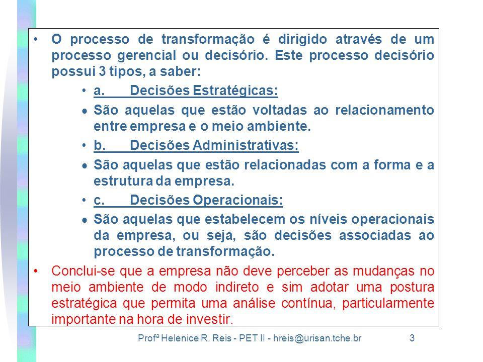 O processo de transformação é dirigido através de um processo gerencial ou decisório. Este processo decisório possui 3 tipos, a saber:
