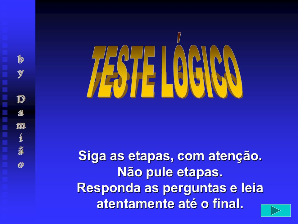 TESTE LÓGICO by Damião. Siga as etapas, com atenção.