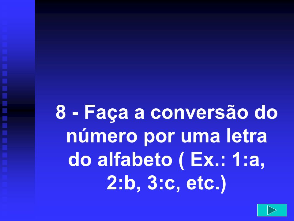 8 - Faça a conversão do número por uma letra do alfabeto ( Ex