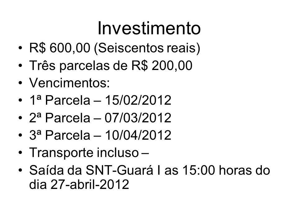 Investimento R$ 600,00 (Seiscentos reais) Três parcelas de R$ 200,00