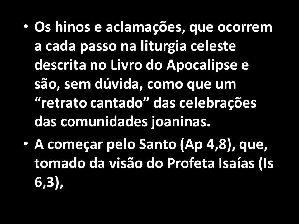 Os hinos e aclamações, que ocorrem a cada passo na liturgia celeste descrita no Livro do Apocalipse e são, sem dúvida, como que um retrato cantado das celebrações das comunidades joaninas.
