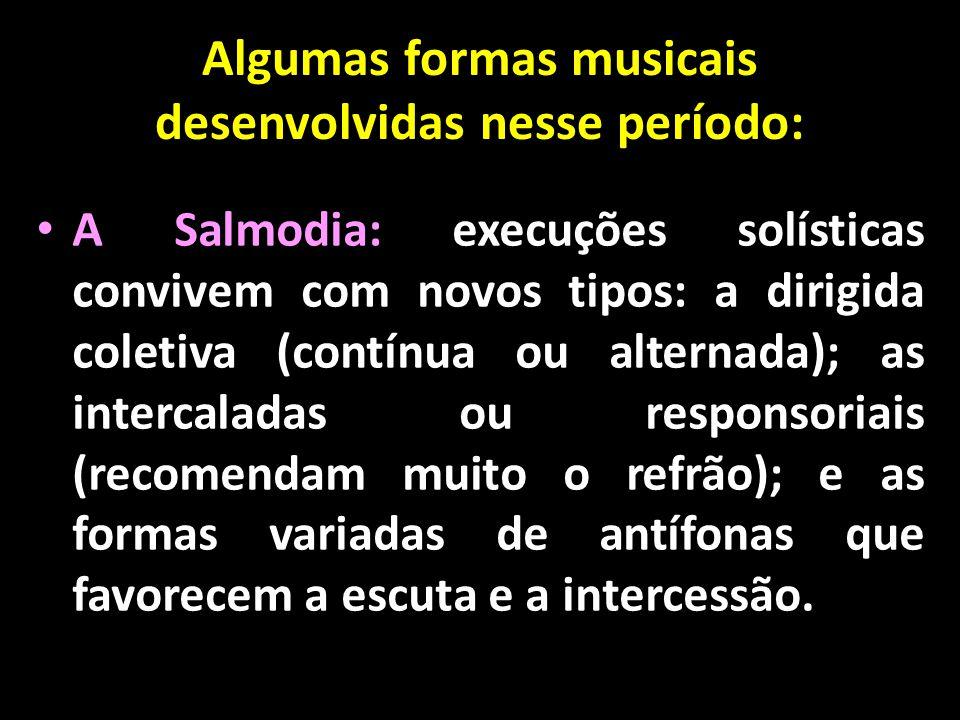 Algumas formas musicais desenvolvidas nesse período:
