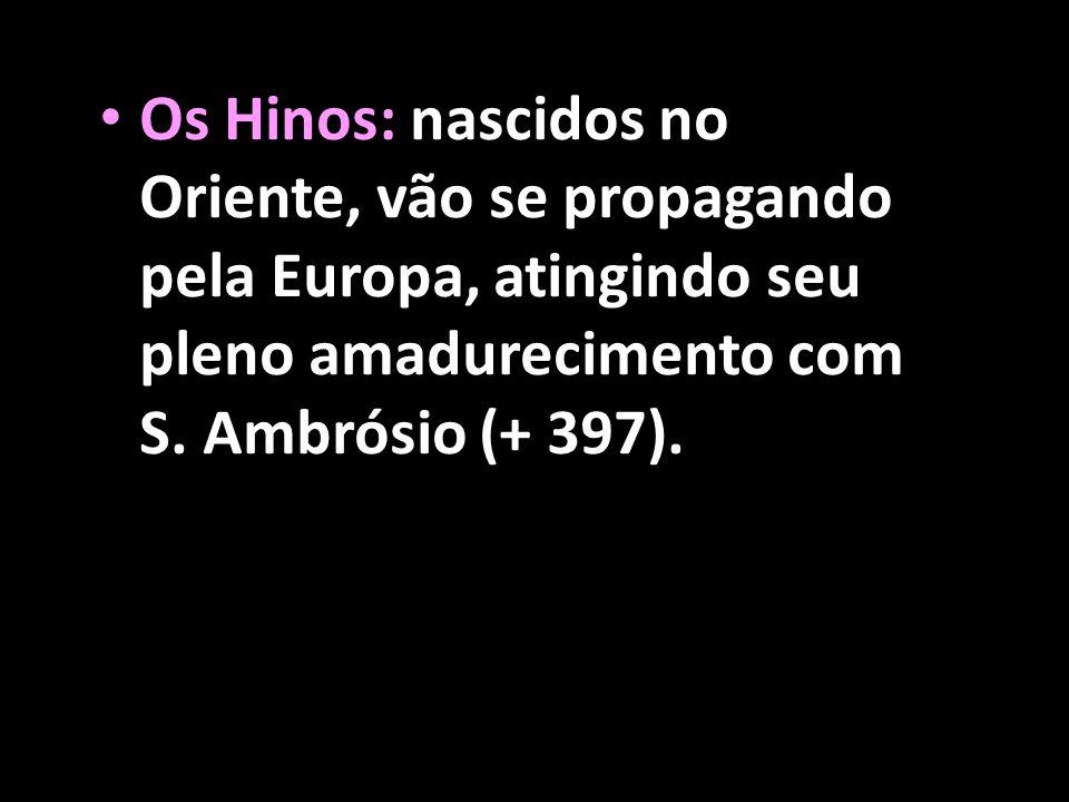 Os Hinos: nascidos no Oriente, vão se propagando pela Europa, atingindo seu pleno amadurecimento com S.