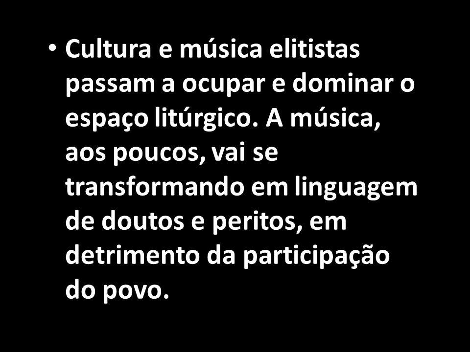 Cultura e música elitistas passam a ocupar e dominar o espaço litúrgico.