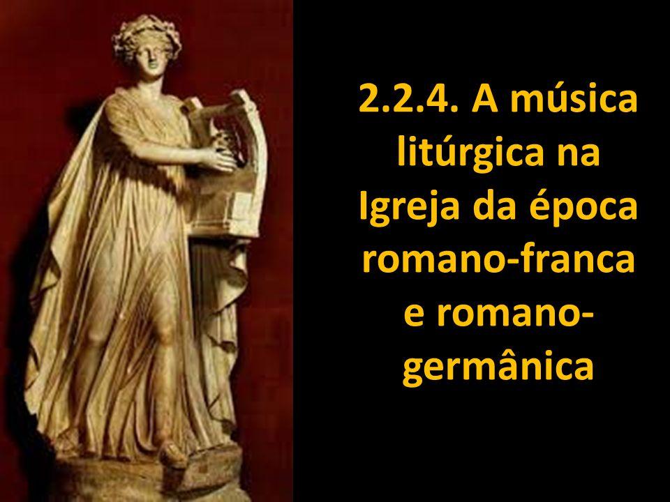 2.2.4. A música litúrgica na Igreja da época romano-franca e romano-germânica