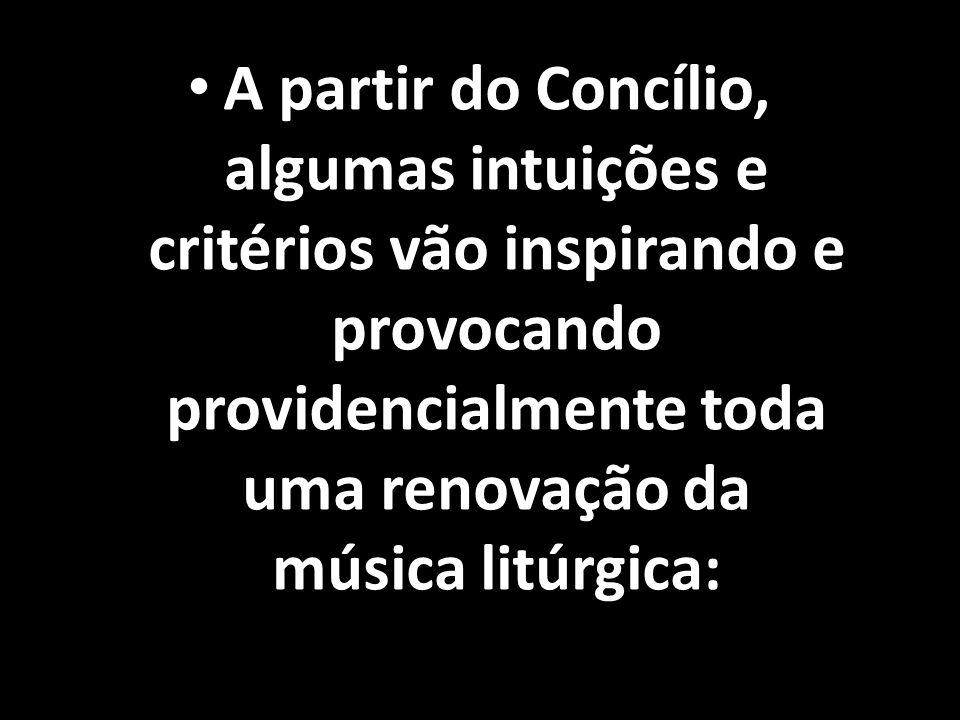 A partir do Concílio, algumas intuições e critérios vão inspirando e provocando providencialmente toda uma renovação da música litúrgica: