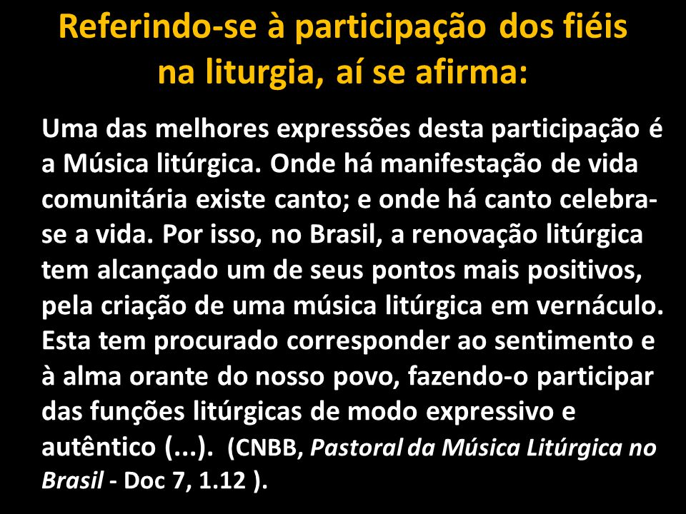 Referindo-se à participação dos fiéis na liturgia, aí se afirma: