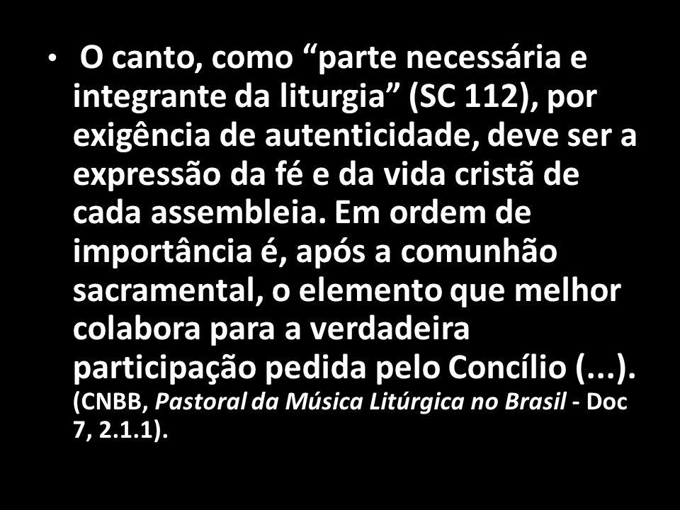 O canto, como parte necessária e integrante da liturgia (SC 112), por exigência de autenticidade, deve ser a expressão da fé e da vida cristã de cada assembleia.