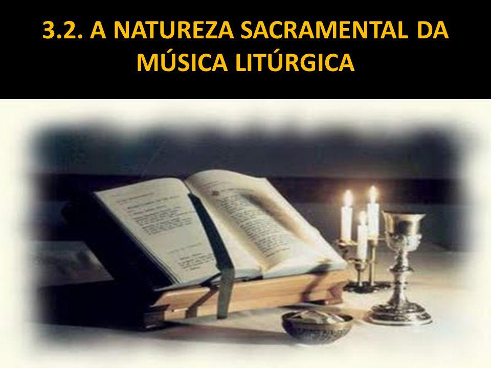 3.2. A NATUREZA SACRAMENTAL DA MÚSICA LITÚRGICA