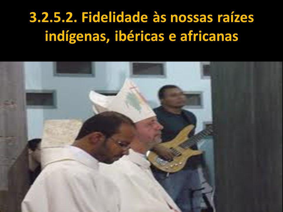 3.2.5.2. Fidelidade às nossas raízes indígenas, ibéricas e africanas