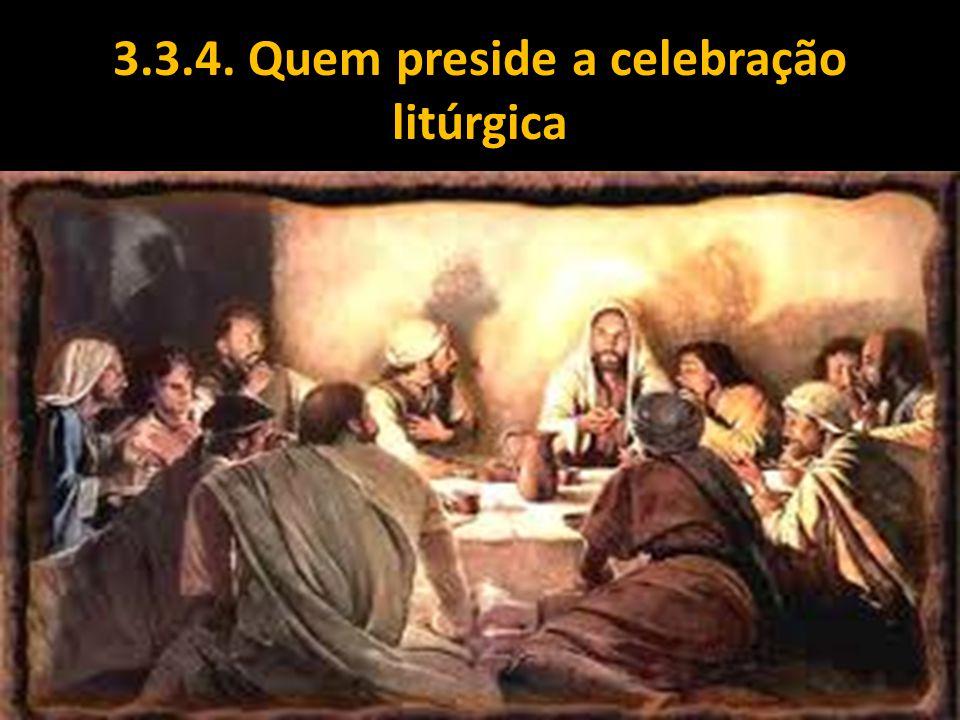 3.3.4. Quem preside a celebração litúrgica