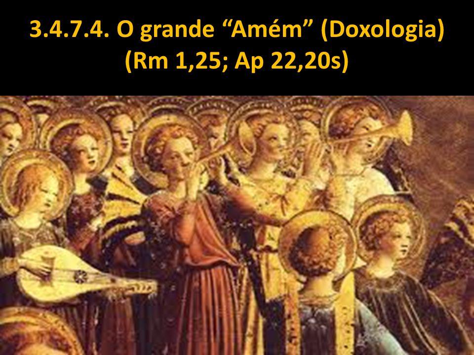 3.4.7.4. O grande Amém (Doxologia) (Rm 1,25; Ap 22,20s)