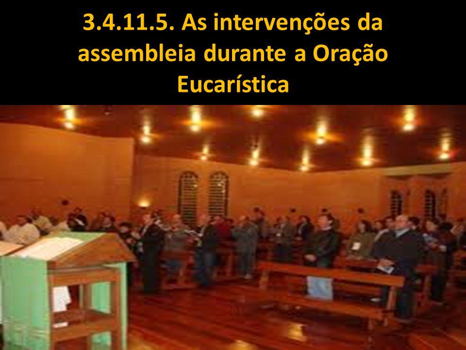 3.4.11.5. As intervenções da assembleia durante a Oração Eucarística