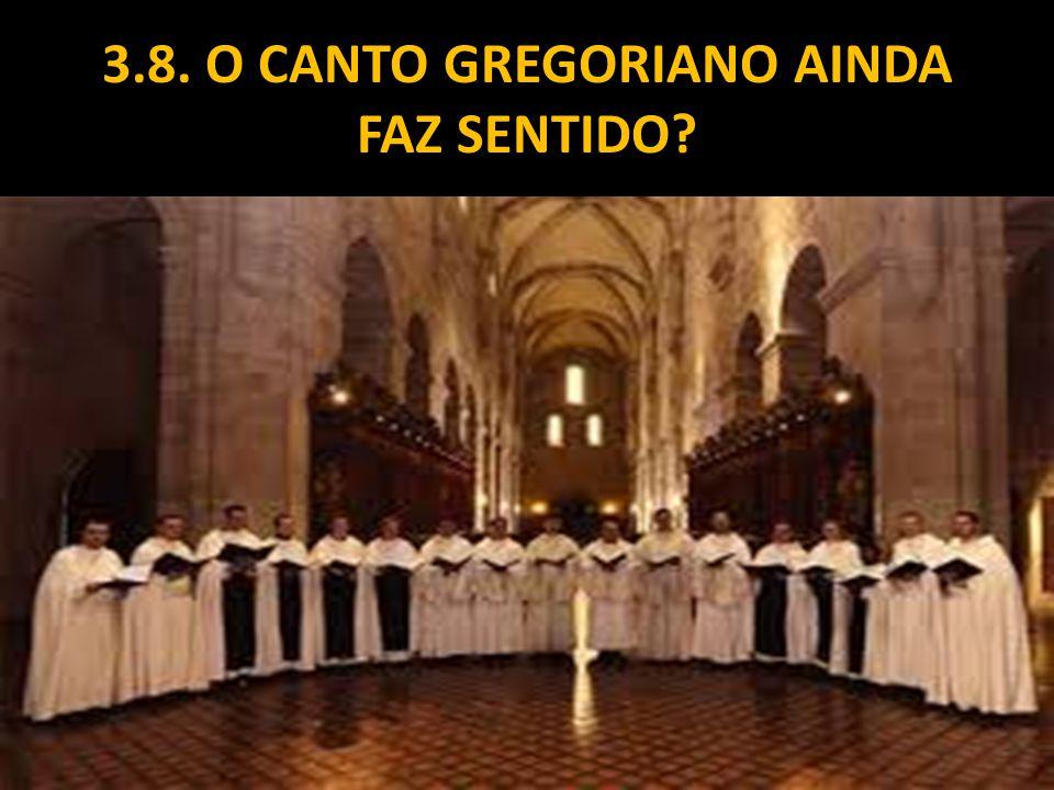 3.8. O CANTO GREGORIANO AINDA FAZ SENTIDO