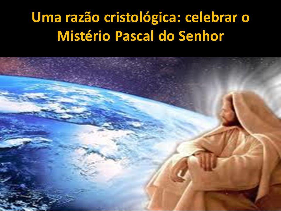 Uma razão cristológica: celebrar o Mistério Pascal do Senhor