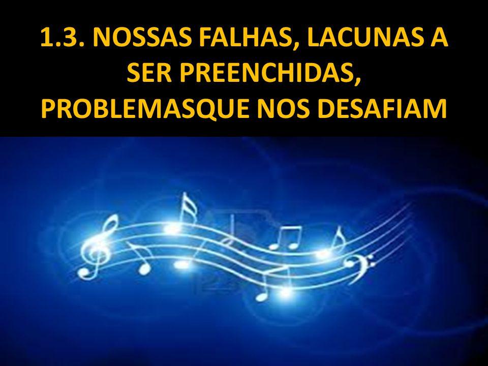 1.3. NOSSAS FALHAS, LACUNAS A SER PREENCHIDAS, PROBLEMASQUE NOS DESAFIAM