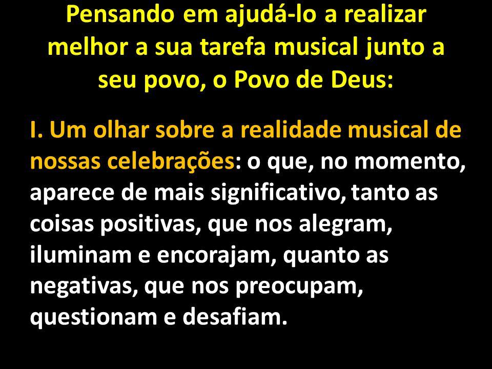 Pensando em ajudá-lo a realizar melhor a sua tarefa musical junto a seu povo, o Povo de Deus: