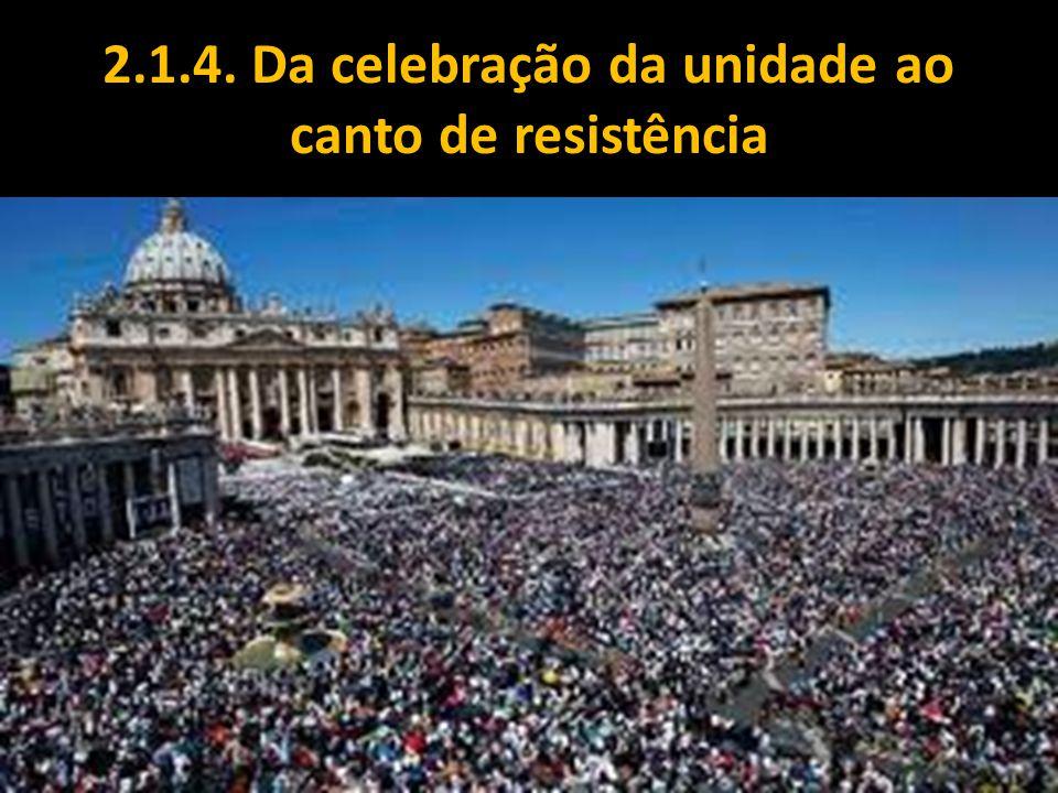 2.1.4. Da celebração da unidade ao canto de resistência