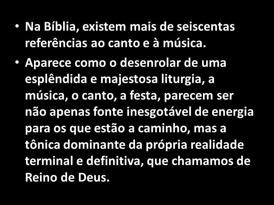 Na Bíblia, existem mais de seiscentas referências ao canto e à música.