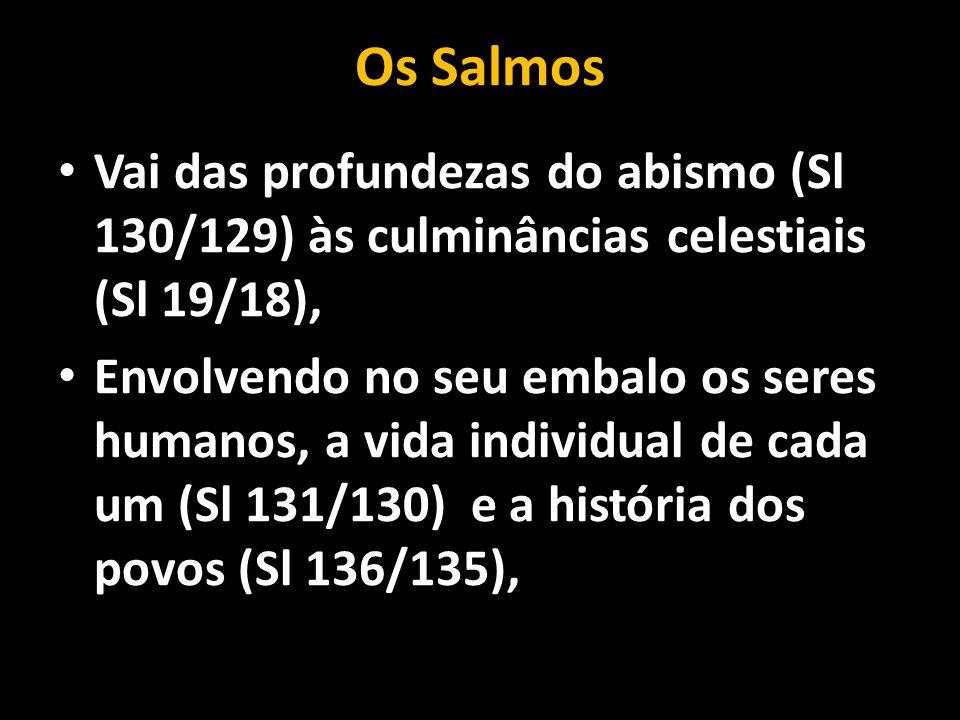 Os Salmos Vai das profundezas do abismo (Sl 130/129) às culminâncias celestiais (Sl 19/18),