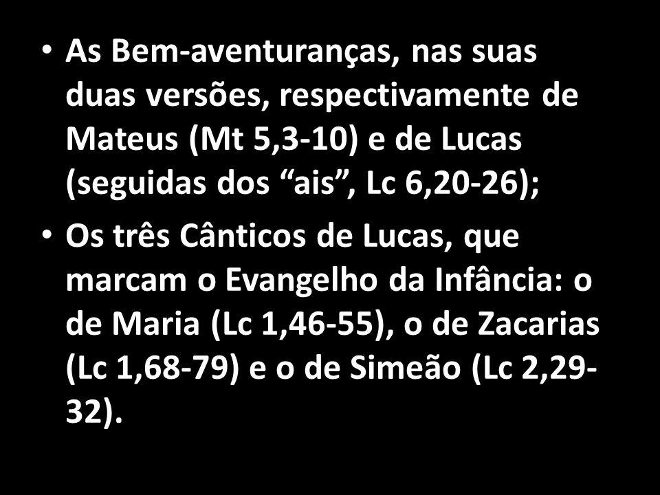 As Bem-aventuranças, nas suas duas versões, respectivamente de Mateus (Mt 5,3-10) e de Lucas (seguidas dos ais , Lc 6,20-26);