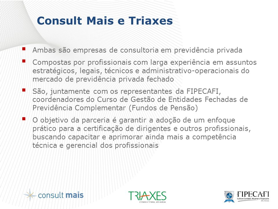 Consult Mais e Triaxes Ambas são empresas de consultoria em previdência privada.