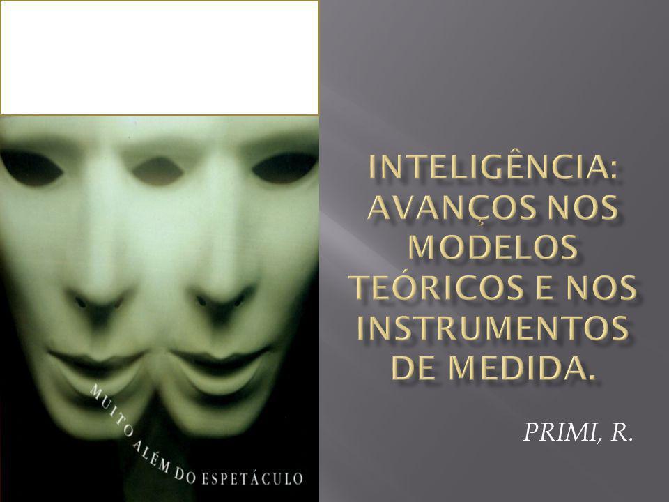 Inteligência: avanços nos modelos teóricos e nos instrumentos de medida.