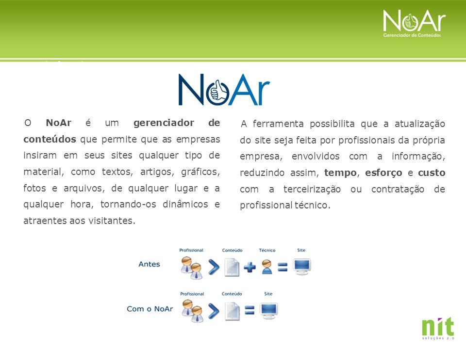 O NoAr é um gerenciador de conteúdos que permite que as empresas insiram em seus sites qualquer tipo de material, como textos, artigos, gráficos, fotos e arquivos, de qualquer lugar e a qualquer hora, tornando-os dinâmicos e atraentes aos visitantes.