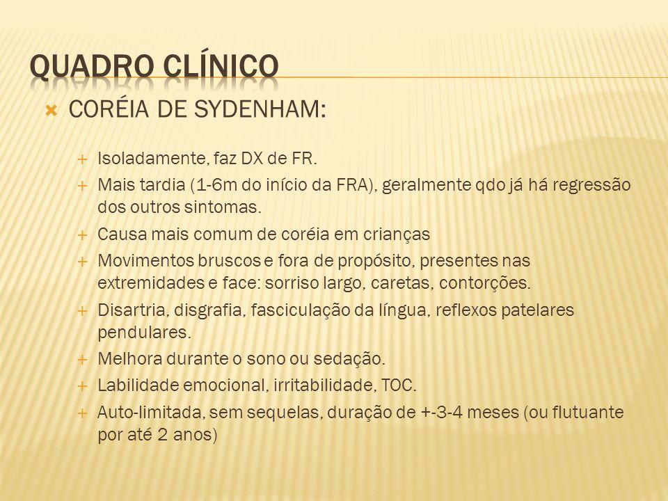 Quadro clínico CORÉIA DE SYDENHAM: Isoladamente, faz DX de FR.