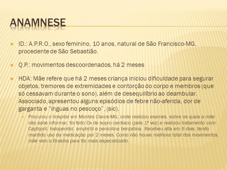 ANAMNESE ID.: A.P.R.O., sexo feminino, 10 anos, natural de São Francisco-MG, procedente de São Sebastião.