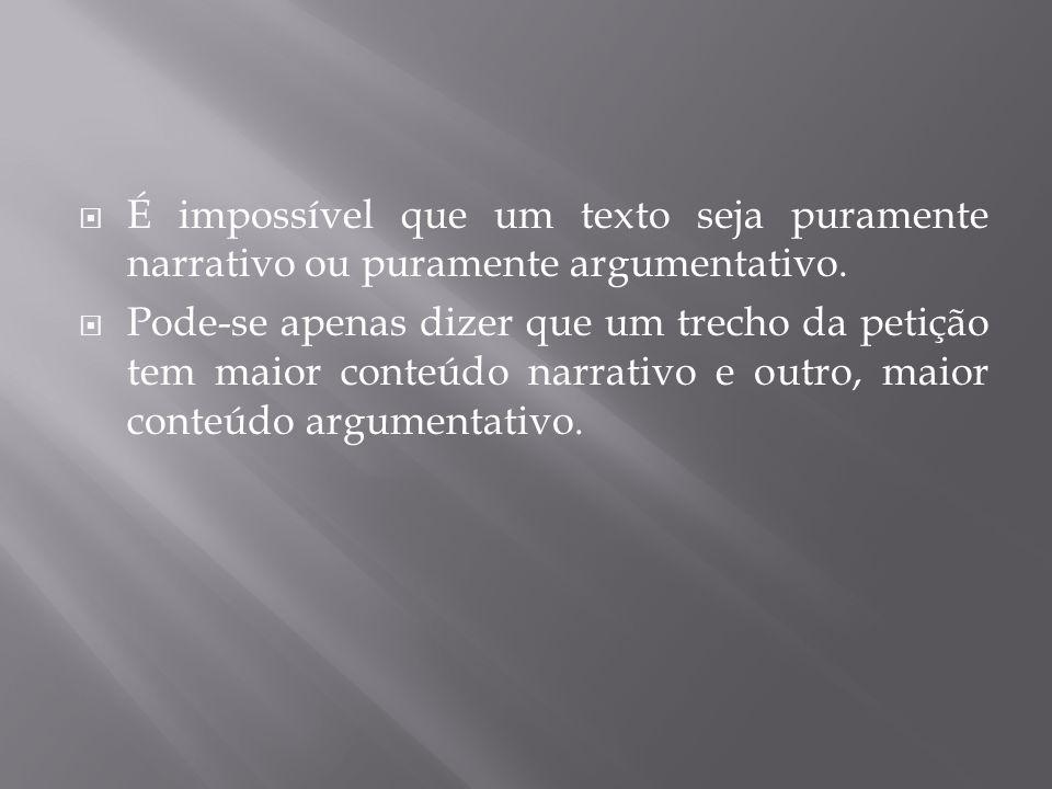 É impossível que um texto seja puramente narrativo ou puramente argumentativo.