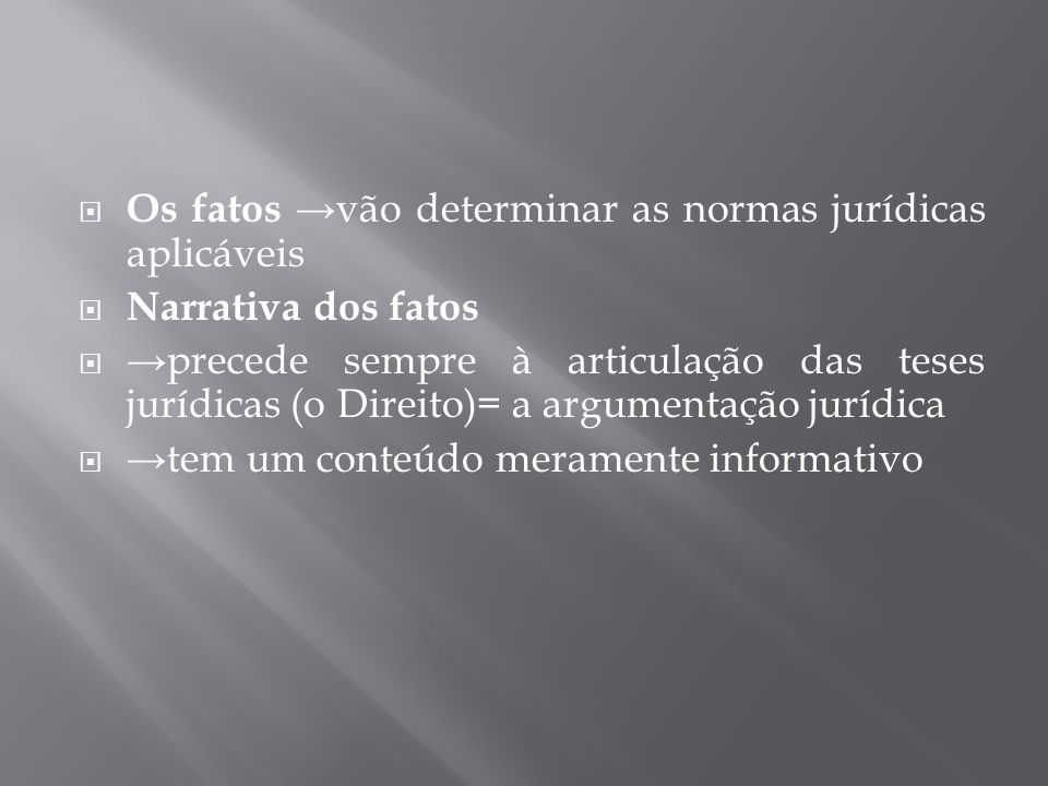Os fatos →vão determinar as normas jurídicas aplicáveis