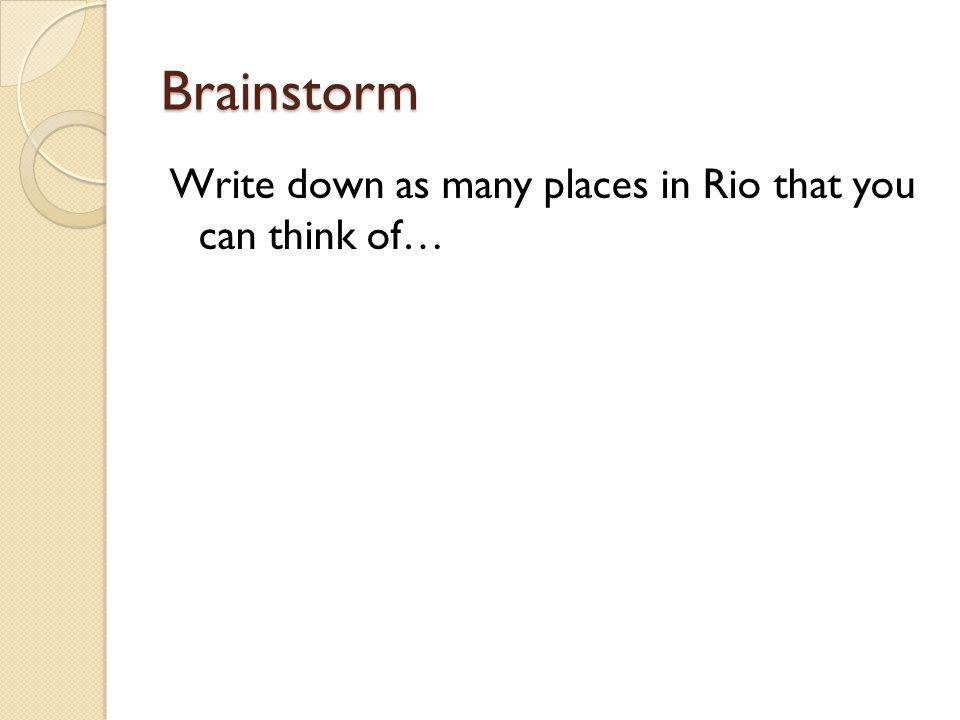 Brainstorm Write down as many places in Rio that you can think of…