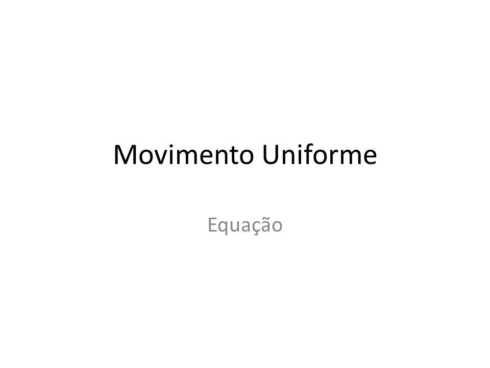 Movimento Uniforme Equação