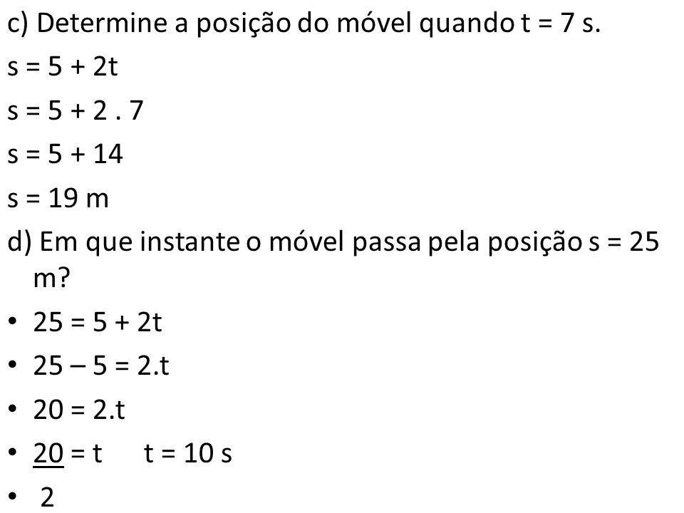 c) Determine a posição do móvel quando t = 7 s.