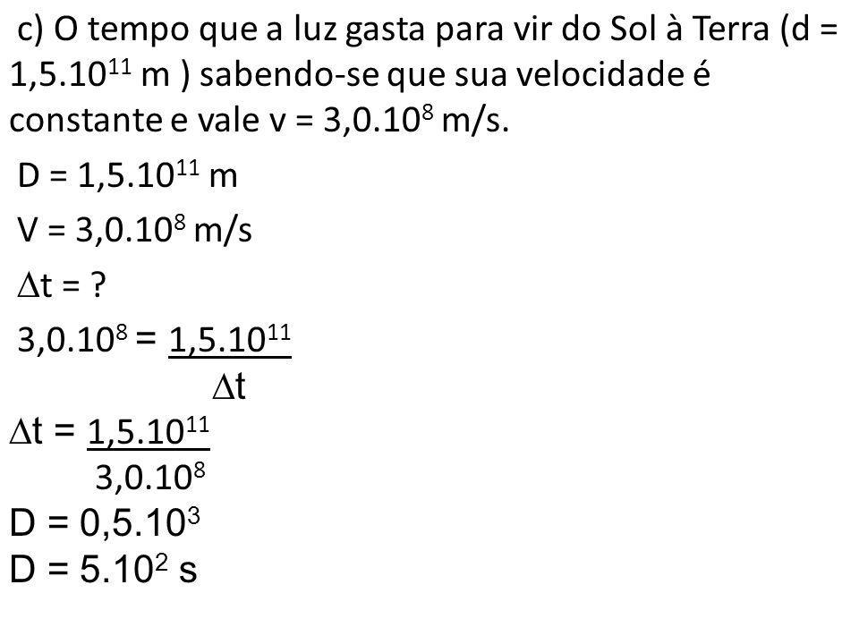 c) O tempo que a luz gasta para vir do Sol à Terra (d = 1,5