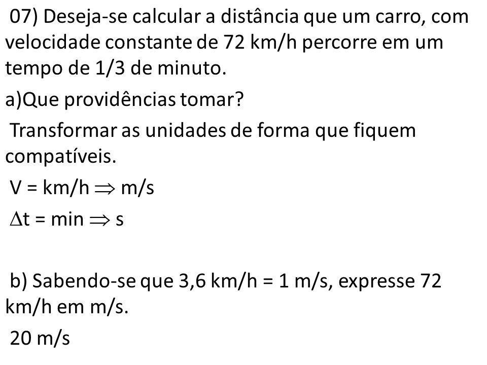 07) Deseja-se calcular a distância que um carro, com velocidade constante de 72 km/h percorre em um tempo de 1/3 de minuto.