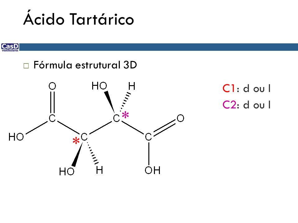 Ácido Tartárico * * C1: d ou l C2: d ou l Fórmula estrutural 3D