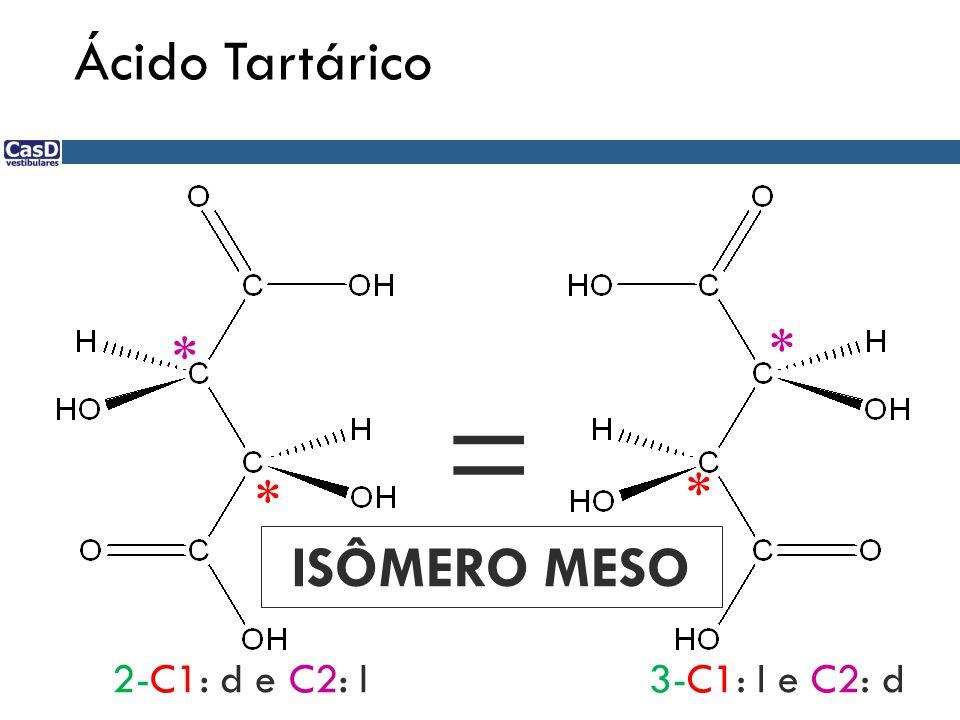 = Ácido Tartárico * * * * ISÔMERO MESO 2-C1: d e C2: l 3-C1: l e C2: d