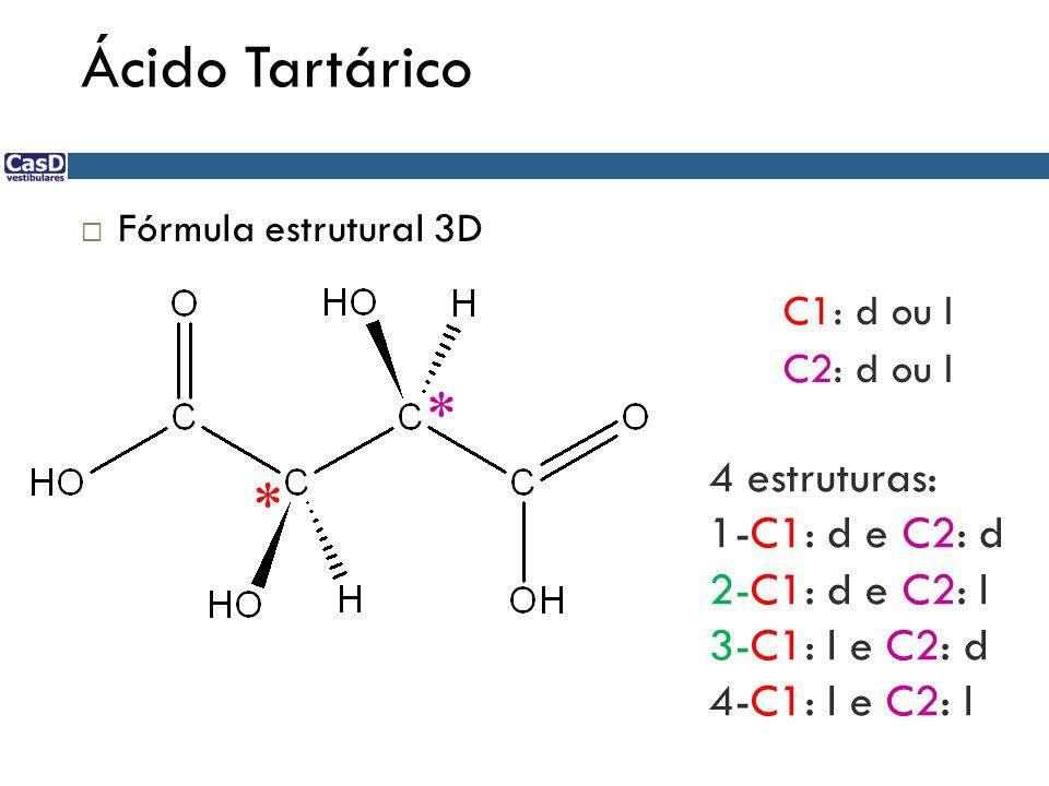 Ácido Tartárico * * 4 estruturas: 1-C1: d e C2: d 2-C1: d e C2: l