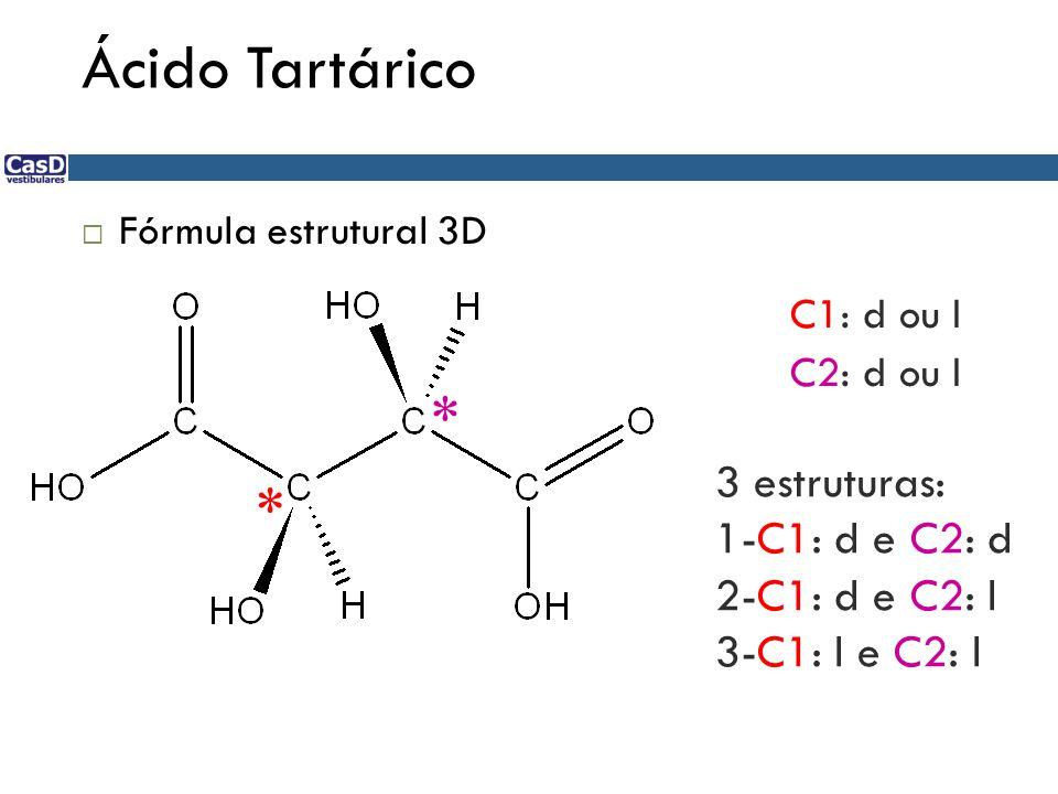Ácido Tartárico * * 3 estruturas: 1-C1: d e C2: d 2-C1: d e C2: l